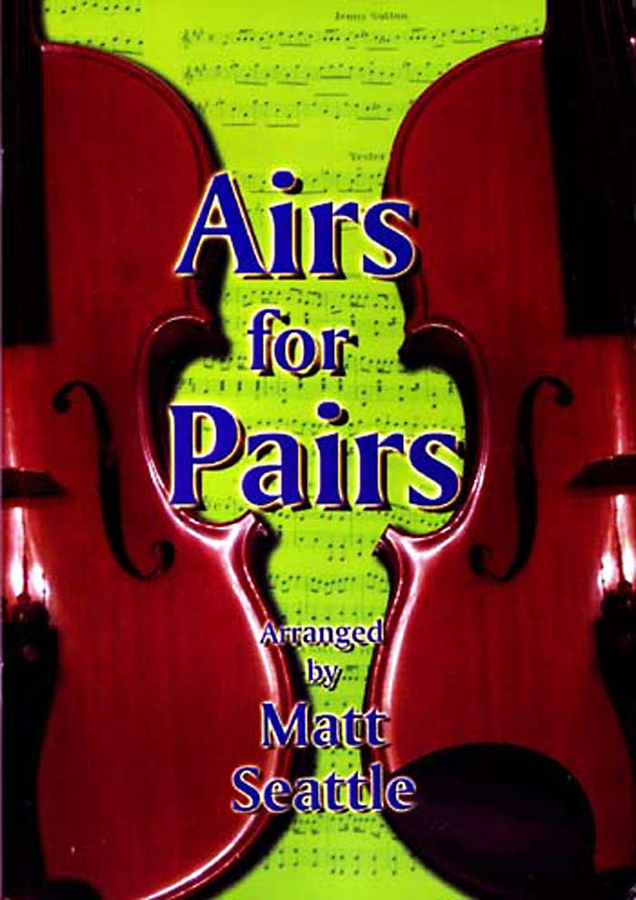 Airs for Pairs by Matt Seattle 21 traditional tunes from Britain & Ireland arranged for 2 melody instruments