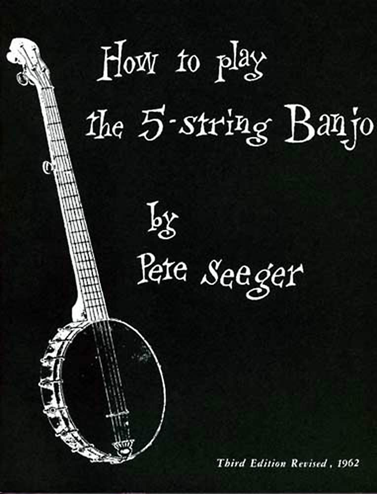 How to Play 5 String Banjo A really good all round tutor by Pete Seeger