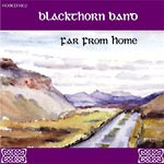 Blackthorn - Far From Home, CD (with Phil Hardy), Irish tunes. 'buy it today. Every track is a delight' - SFN