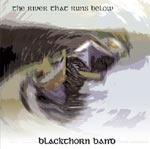 The River That Runs Below Blackthorn - 'dignified Anglo Celtic music of the first order' - fROOTS