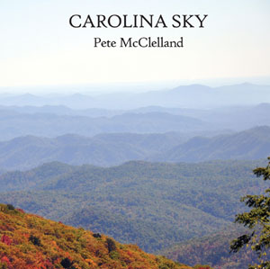 Carolina Sky - Pete McClelland 11 of Pete's original county and Americana songs, recorded in Nashville in 2016