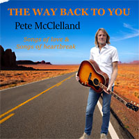The Way Back To You Songs of love and songs of Heartbreak. Pete McClelland
