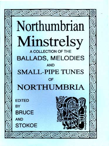 Northumbrian Minstrelsy Ballads, Melodies and Small-Pipe Tunes of Northumbria. Ed. Bruce & Stokoe