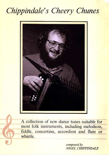 Chippindales Cheery Chunes Nigel Chippindale's collection of original tunes for melodeon, fiddle etc.
