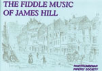 Fiddle Music of James Hill Northumbrian Pipers Society. A collection of hornpipes and other tunes.