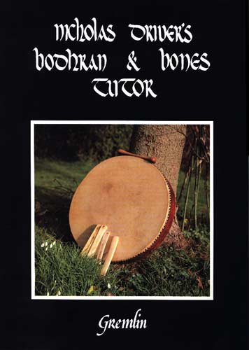 Driver Bodhran & Bones Tutor Nicholas Driver's ever popular book. Ideal for beginners