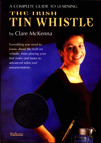 The Irish Tin Whistle, Book&CD A complete guide to learning by Clare Mckenna