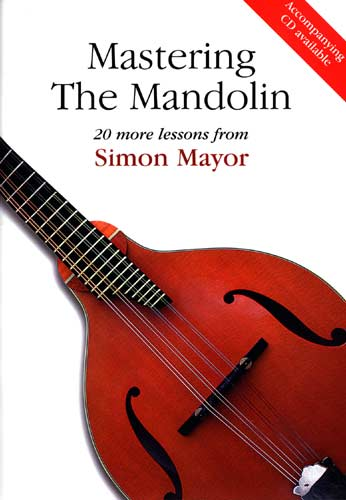 Mastering The Mandolin Book and CD with 20 more lessons, by Simon Mayor.