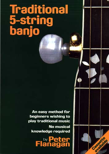Traditional 5 String Banjo An easy method for beginners by Peter Flanagan, no musical knowledge needed!
