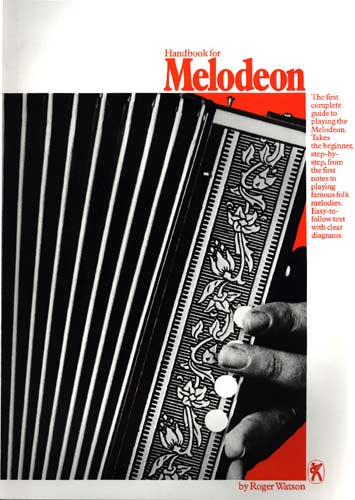 Handbook for Melodeon - Watson Straightforward and easy to understand first melodeon book by Roger Watson.