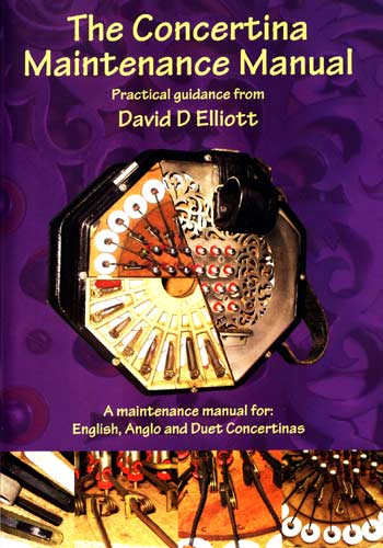 Concertina Maintenance Manual A Practical repair guide for English, Anglo and Duet Concertinas