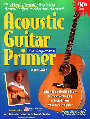 Acoustic Guitar Primer BK&CD The most complete beginning guitar method by Bert Casey, 22 songs