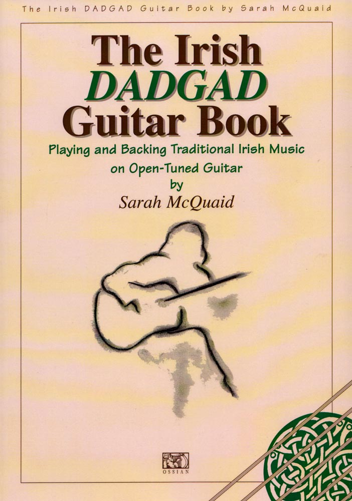The Irish DADGAD Book Playing and backing traditional Irish music on open tuned guitar by S. McQuaid